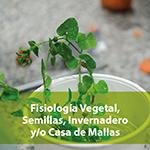 Fisiología vegetal, semillas, invernadero y/o casa de mallas