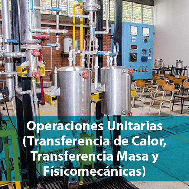 Operaciones unitarias (transferencia de calor, transferencia de masa y fisicomecánicas)